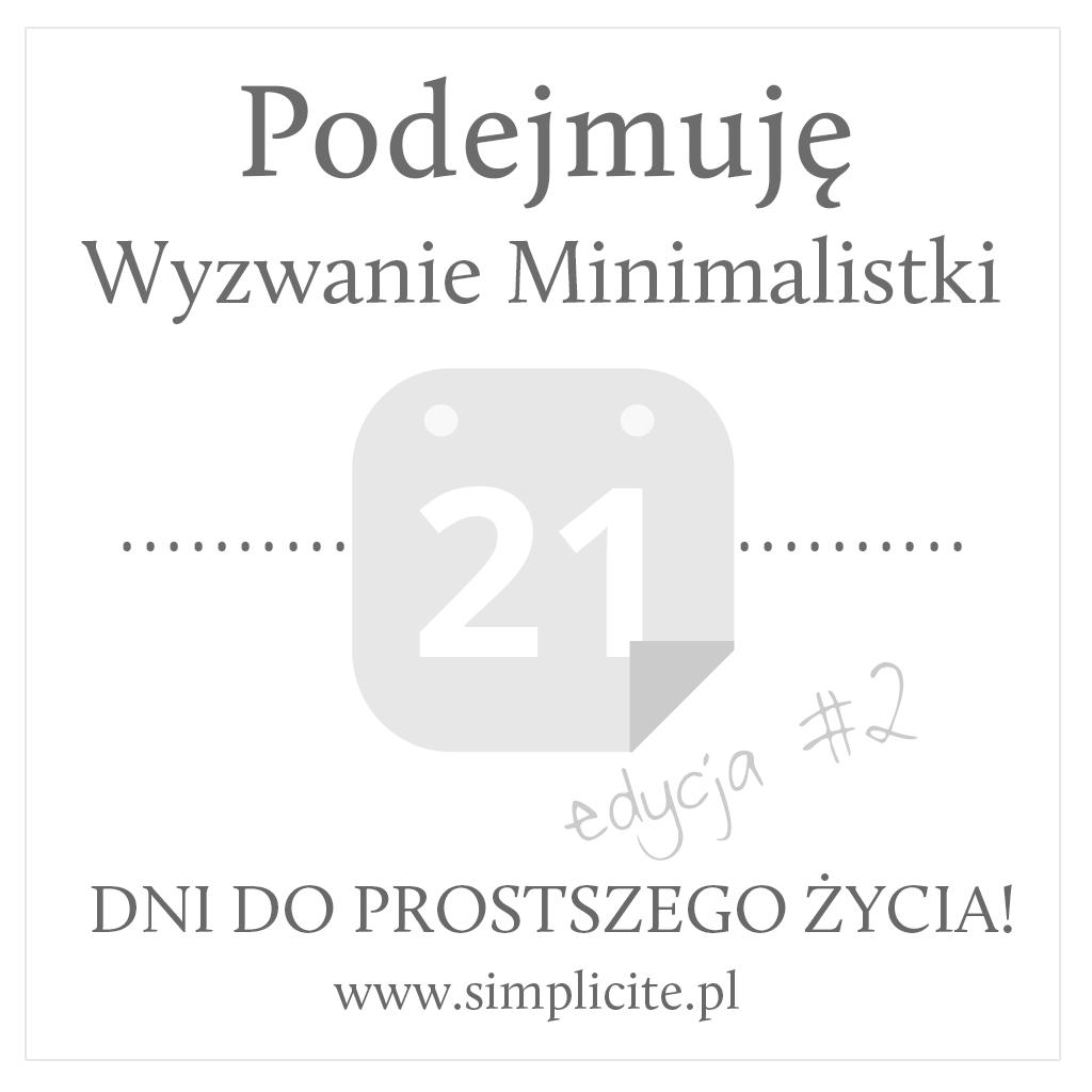Wyzwanie Minimalistki #2! W 21 dni do prostszego życia