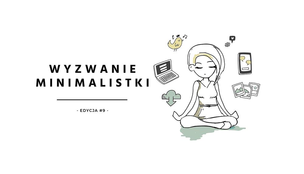 Wyzwanie Minimalistki #9 – posprzątaj ze mną swoje wirtualne życie!